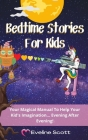 Bedtime Stories For Kids: Your Magical Manual To Help Your Kid's Imagination... Evening After Evening! Cover Image
