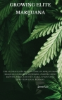 Growing Elite Marijuana: The Ultimate Step-by-Step Guide On How to Grow Marijuana Indoors & Outdoors, Produce Mind-Blowing Weed, and Even Start Cover Image