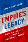 Empire's Legacy: Roots of a Far-Right Affinity in Contemporary France (Oxford Studies in Culture and Politics) Cover Image