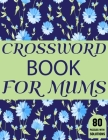 Crossword Book For Mums: Amazing Large Print Mum's Crossword Brain Game Puzzles Book For Puzzle Lovers Senior Women With Supply Of 80 Puzzles A Cover Image