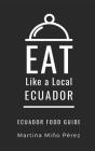 Eat Like a Local- Ecuador: Ecuador Food Guide Cover Image