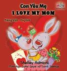 I Love My Mom (vietnamese baby book, bilingual vietnamese english books): Vietmanese for kids (Vietnamese English Bilingual Collection) Cover Image