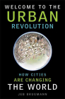 Welcome to the Urban Revolution: How Cities are Changing the World Cover Image