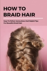 How To Braid Hair: Easy-To-Follow Instructions And Helpful Tips For Beautiful Braid Hair: Diy Braids Module Cover Image
