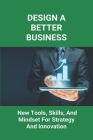 Design A Better Business: New Tools, Skills, And Mindset For Strategy And Innovation: What Is Design Strategy In Architecture Cover Image