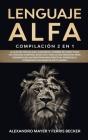 Lenguaje Alfa: Compilación 2 en 1 - La Guía del Macho Alfa, Guía para el Hombre de Cómo Tener un Lenguaje Corporal Atractivo. Todo lo Cover Image
