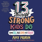 13 Things Strong Kids Do: Think Big, Feel Good, ACT Brave Cover Image