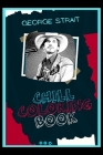 George Strait Chill Coloring Book: A Calm and Relaxed, Chill Out Adult Coloring Book Cover Image