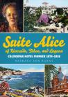 Suite Alice of Riverside, Tahoe, and Laguna: California Hotel Pioneer 1874-1938 (America Through Time) Cover Image