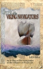 Secrets of the Viking Navigators: How the Vikings Used Their Amazing Sunstones and Other Techniques to Cross the Open Ocean Cover Image