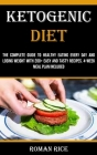 Ketogenic Diet: The Complete Guide to Healthy Eating Every Day and Losing Weight With 200+ Easy and Tasty Recipes. 4-week Meal Plan In Cover Image