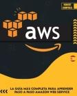 Aws: La guía de estudio completa para profesionales certificados en la nube para aprender los principios de AWS desde el ni (Programming #2) Cover Image