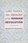 Class, Politics, and Ideology in the Iranian Revolution Cover Image