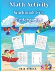 Math Activity Workbook For Kindergarten: Number Tracing, Addition and Subtraction math workbook for kids, Gift for Boys and Girls Ages 3-5, Cover Image
