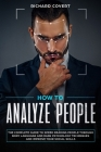 How to Analyze People: The Complete Guide to Speed Reading People through Body Language and Dark Psychology Techniques and Improve your Socia Cover Image