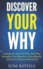 Discover Your Why: Unleash the Power Of Why, Find Your Strengths, Use Obstacles to Your Benefit, and Lead A Purpose Driven Life Cover Image