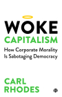 Woke Capitalism: How Corporate Morality Is Sabotaging Democracy Cover Image