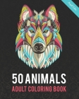 50 Animals Adult Coloring Book: Color Lion, Wolf, Bird, Horse, Cat, Dog, Owl, Elephant, and Many More Cover Image