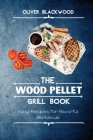 The Wood Pellet Grill Book: Easy Recipes for Flavorful Barbecue Cover Image