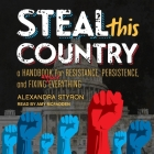Steal This Country Lib/E: A Handbook for Resistance, Persistence, and Fixing Almost Everything Cover Image