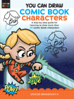 You Can Draw Comic Book Characters: A step-by-step guide for learning to draw more than 25 comic book characters (Just for Kids!) Cover Image