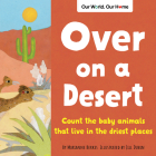Over on a Desert: Count the Baby Animals That Live in the Driest Places Cover Image