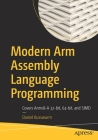 Modern Arm Assembly Language Programming: Covers Armv8-A 32-Bit, 64-Bit, and Simd Cover Image