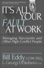 It's All Your Fault at Work!: Managing Narcissists and Other High-Conflict People Cover Image