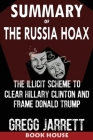 SUMMARY Of The Russia Hoax: The Illicit Scheme to Clear Hillary Clinton and Frame Donald Trump by Gregg Jarrett Cover Image