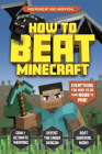 How to Beat Minecraft (Independent & Unofficial): Everything You Need to Go from Noob to Pro! Cover Image
