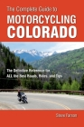 The Complete Guide to Motorcycling Colorado: The Definitive Reference for ALL the Best Roads, Rides, and Tips Cover Image
