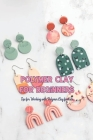 Polymer Clay for Beginners: Tips for Working with Polymer Clay for Kids: Sculpting Projects Guide Book Cover Image
