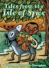 Tales from the Isle of Spice: A Collection of New Caribbean Folk Tales Cover Image