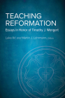 Teaching Reformation: Essays in Honor of Timothy J. Wengert Cover Image