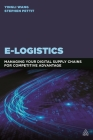 E-Logistics: Managing Your Digital Supply Chains for Competitive Advantage Cover Image
