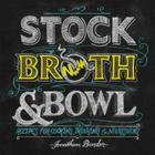 Stock, Broth & Bowl: Recipes for Cooking, Drinking & Nourishing Cover Image