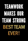 Teamwork Makes Our Team Strong - Best Team Ever!: Motivational Gifts for Employees - Coworkers - Office Staff Members - Inspirational Appreciation Gif Cover Image