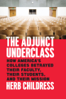 The Adjunct Underclass: How America's Colleges Betrayed Their Faculty, Their Students, and Their Mission Cover Image