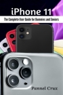 iPhone 11: The Complete User Guide for Dummies and Seniors Cover Image