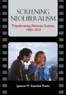 Screening Neoliberalism: Transforming Mexican Cinema, 1988-2012 Cover Image
