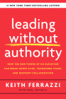Leading Without Authority: How the New Power of Co-Elevation Can Break Down Silos, Transform Teams, and Reinvent Collaboration Cover Image