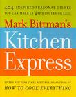 Mark Bittman's Kitchen Express: 404 Inspired Seasonal Dishes You Can Make in 20 Minutes or Less Cover Image