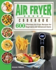 Air Fryer Cookbook: Air Fryer Recipes for Beginners and Advanced Users Cover Image