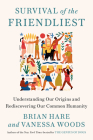 Survival of the Friendliest: Understanding Our Origins and Rediscovering Our Common Humanity Cover Image