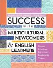 Success with Multicultural Newcomers & English Learners: Proven Practices for School Leadership Teams Cover Image