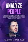 How to Analyze People: Learn RIGHT NOW with This PRACTICAL Guide How to Understand People's Body Language and Human Behavior Through the Scie Cover Image