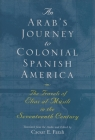 An Arab's Journey to Colonial Spanish America: The Travels of Elias Al-Mûsili in the Seventeenth Century (Middle East Literature in Translation) Cover Image