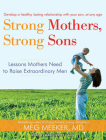 Strong Mothers, Strong Sons: Lessons Mothers Need to Raise Extraordinary Men Cover Image