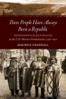 These People Have Always Been a Republic: Indigenous Electorates in the U.S.-Mexico Borderlands, 1598-1912 Cover Image