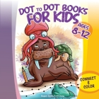 Dot to Dot Books for Kids ages 8-12: Connect and Color over 85 puzzles! Let's start playing with 1-15 dots pictures and gradually increase up to 1-80 Cover Image